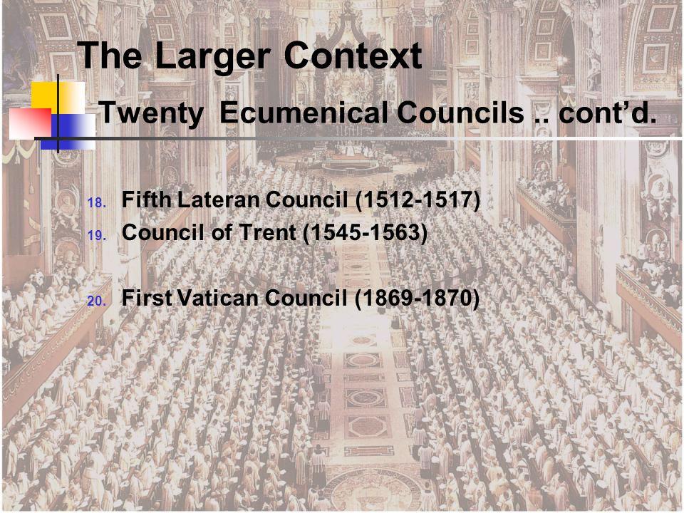 Twenty Ecumenical Councils.. cont'd. 18. Fifth Lateran Council (1512-1517) 19.