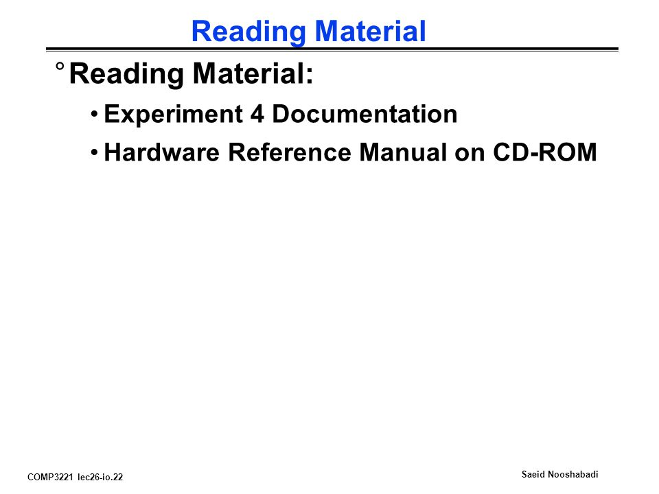 COMP3221 lec26-io.22 Saeid Nooshabadi Reading Material °Reading Material: Experiment 4 Documentation Hardware Reference Manual on CD-ROM