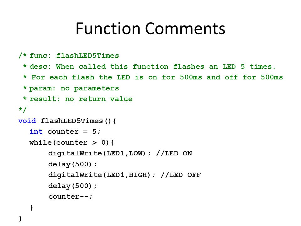 Function Comments /*func: flashLED5Times *desc: When called this function flashes an LED 5 times.