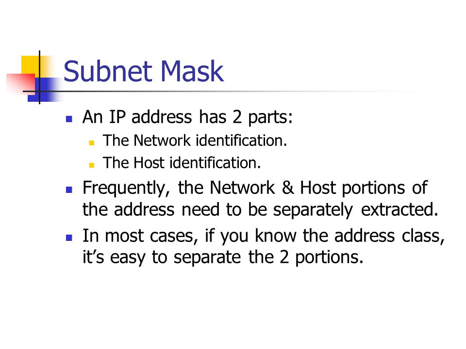 Subnet Mask An IP address has 2 parts: The Network identification.