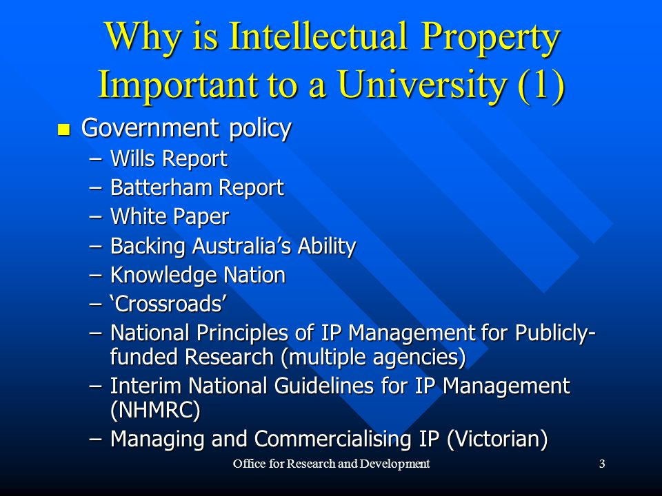 Office for Research and Development4 Why is Intellectual Property Important to a University (2) Potential source of income Potential source of income –Access to Government funding sources –Direct through exploitation –Indirect through funding arrangements –Leverage for other grants Good custodianship of public resources Good custodianship of public resources
