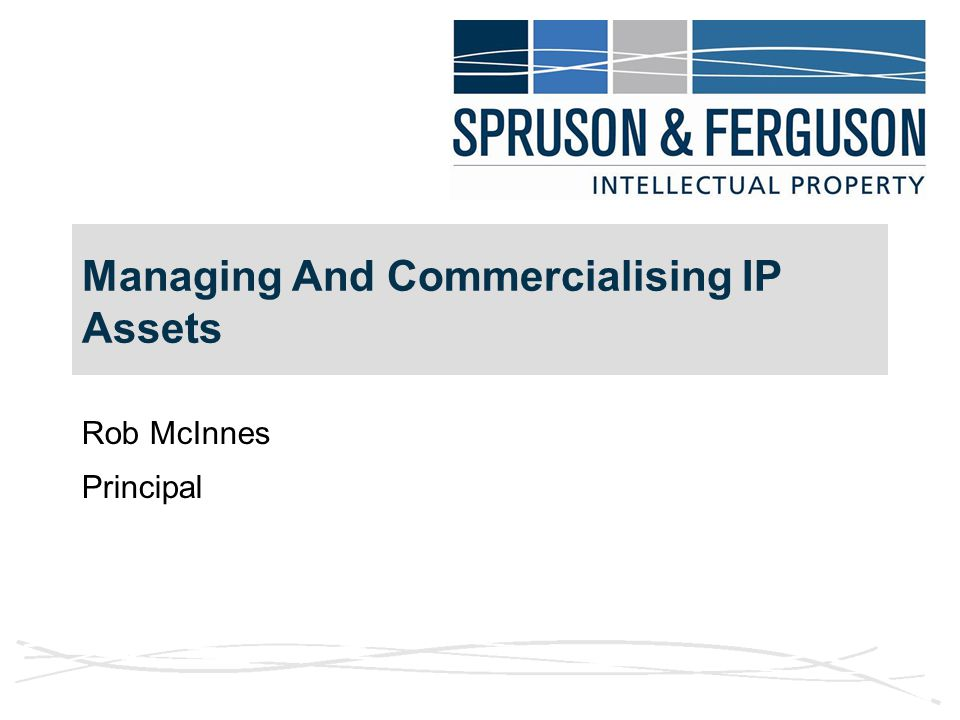 Managing And Commercialising IP Assets Rob McInnes Principal