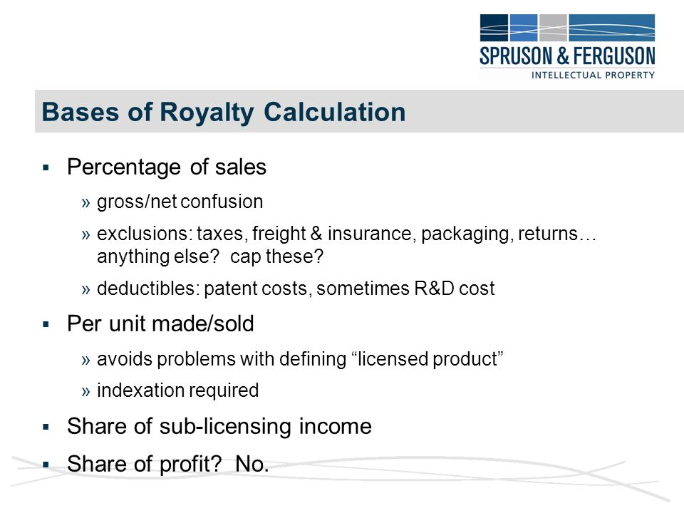 Bases of Royalty Calculation  Percentage of sales »gross/net confusion »exclusions: taxes, freight & insurance, packaging, returns… anything else.
