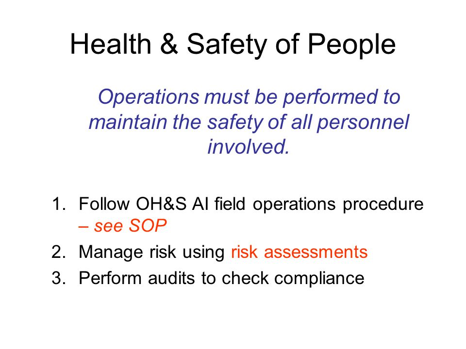 Health & Safety of People Operations must be performed to maintain the safety of all personnel involved. 1.Follow OH&S AI field operations procedure –
