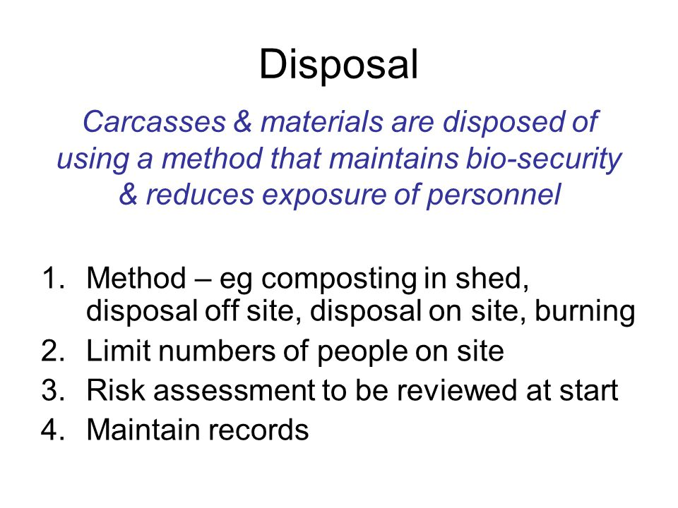 Disposal 1.Method – eg composting in shed, disposal off site, disposal on site, burning 2.Limit numbers of people on site 3.Risk assessment to be revi