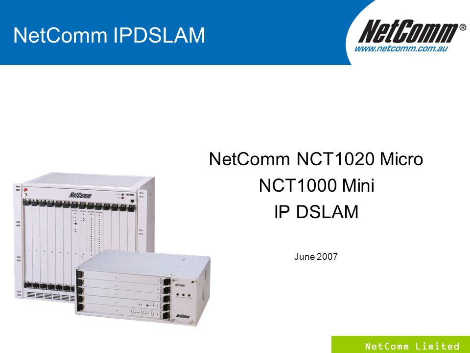 NetComm Limited 1 NetComm IPDSLAM NetComm NCT1020 Micro NCT1000 Mini IP DSLAM June 2007