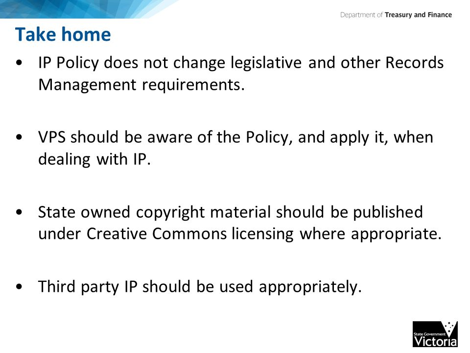 Take home IP Policy does not change legislative and other Records Management requirements.