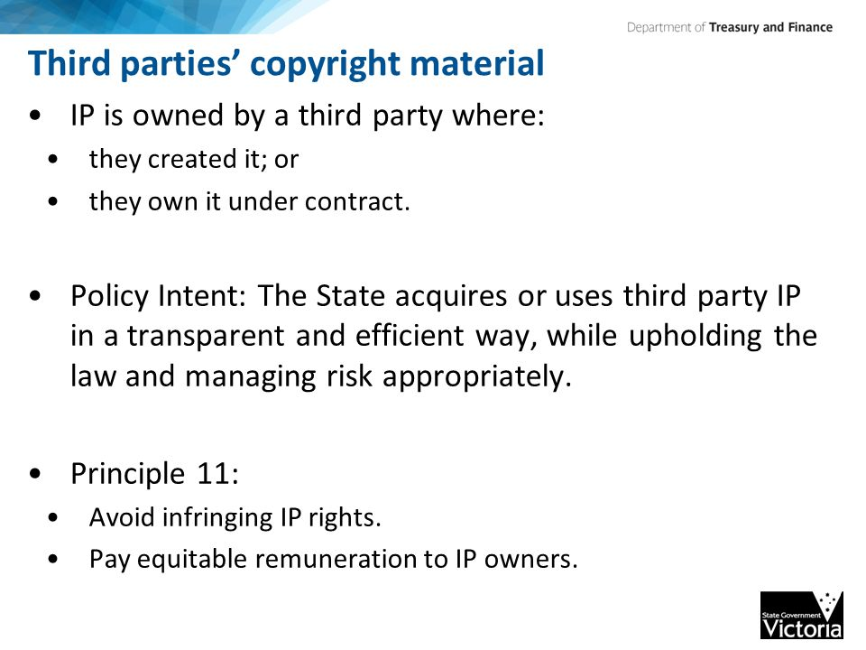 Third parties' copyright material IP is owned by a third party where: they created it; or they own it under contract.