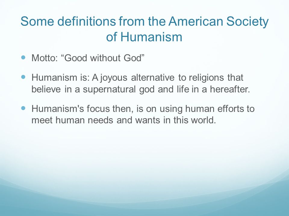 """Some definitions from the American Society of Humanism Motto: """"Good without God"""" Humanism is: A joyous alternative to religions that believe in a supe"""