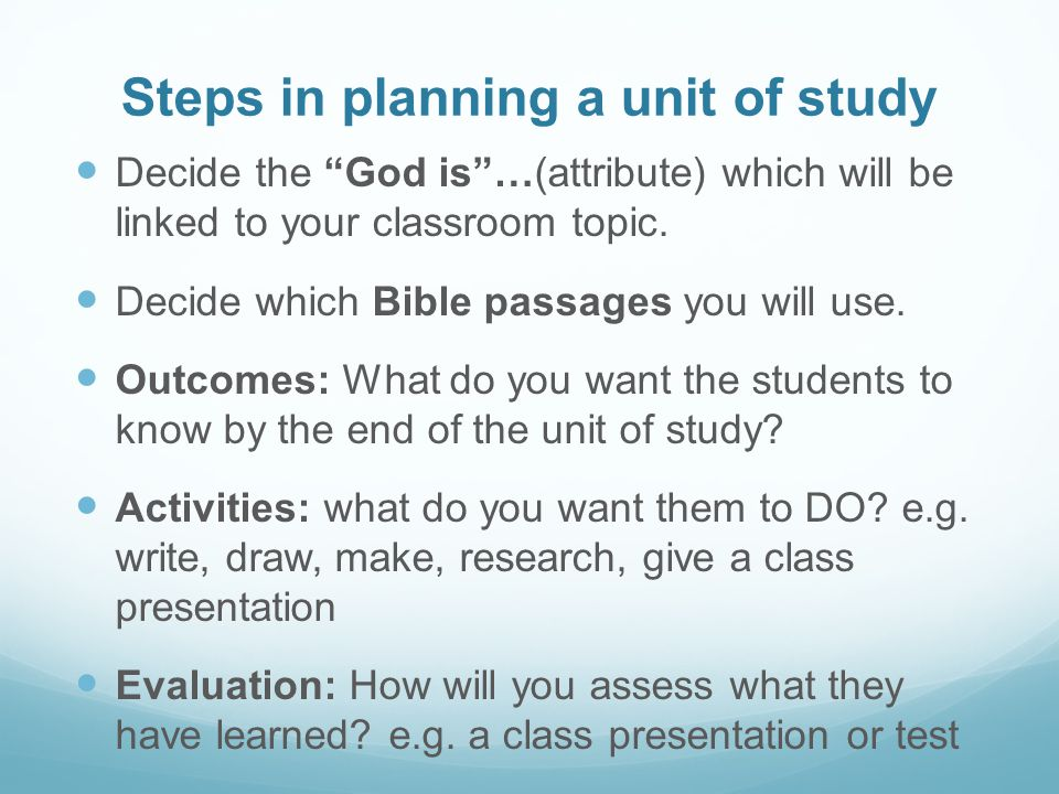 Steps in planning a unit of study Decide the God is …(attribute) which will be linked to your classroom topic.