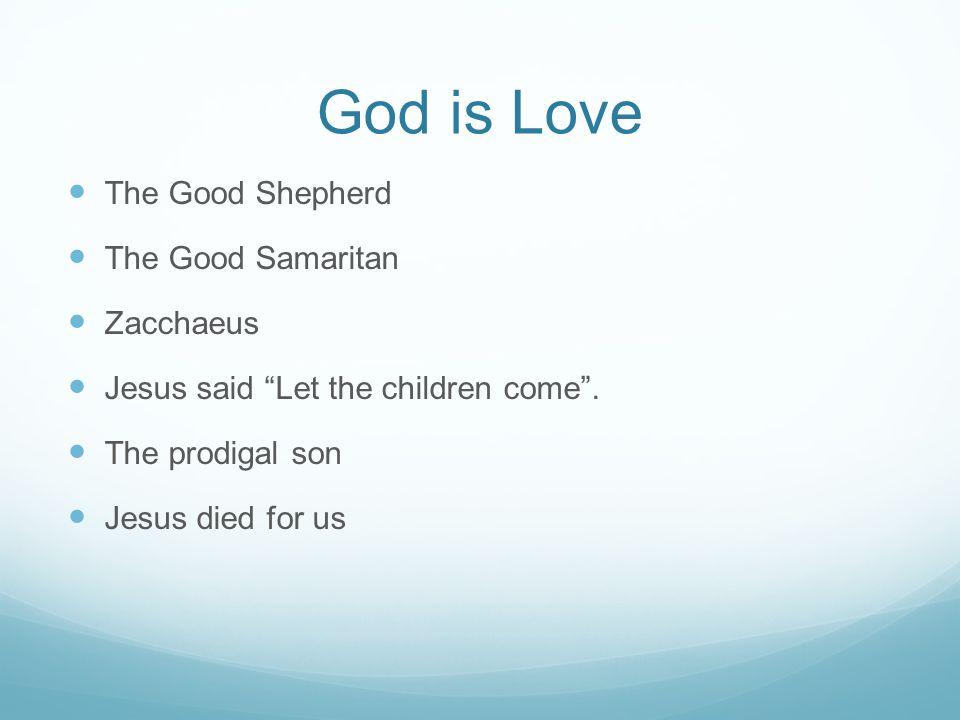 God is Love The Good Shepherd The Good Samaritan Zacchaeus Jesus said Let the children come .