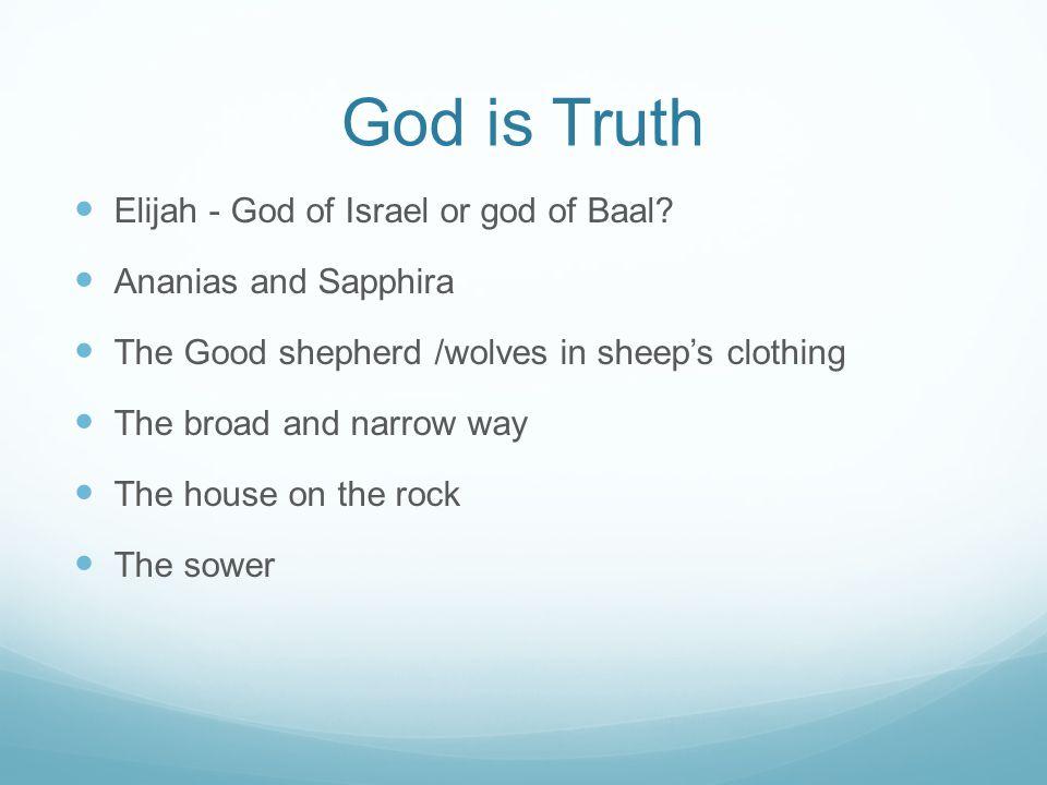 God is Truth Elijah - God of Israel or god of Baal.