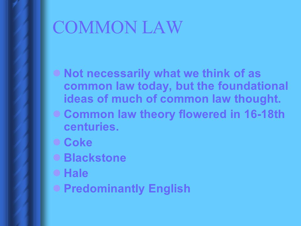 COMMON LAW Not necessarily what we think of as common law today, but the foundational ideas of much of common law thought. Common law theory flowered