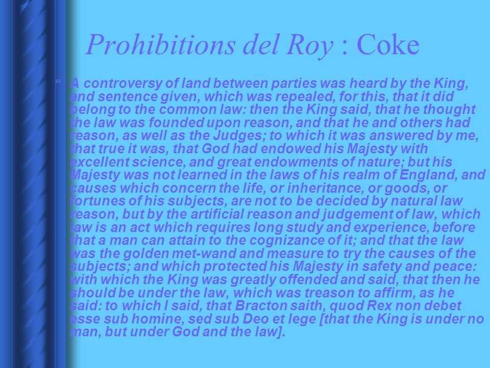 """Prohibitions del Roy : Coke """" A controversy of land between parties was heard by the King, and sentence given, which was repealed, for this, that it d"""