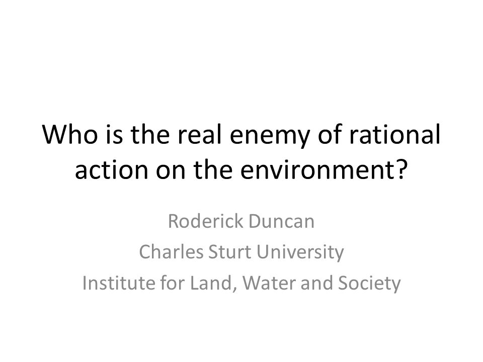 Who is the real enemy of rational action on the environment.