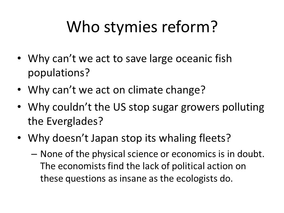 Who stymies reform. Why can't we act to save large oceanic fish populations.