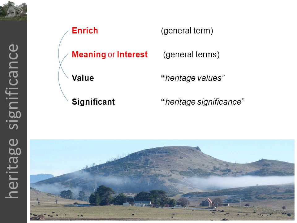 "heritage significance Enrich (general term) Meaning or Interest (general terms) Value ""heritage values"" Significant""heritage significance"""