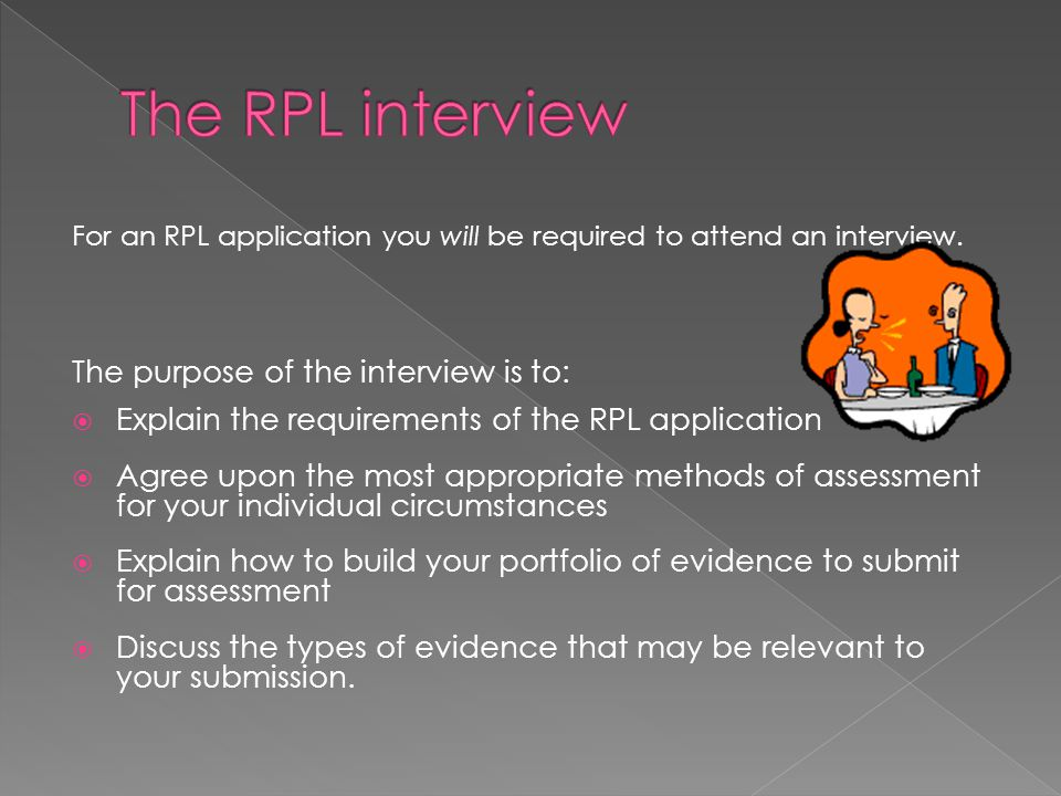 For an RPL application you will be required to attend an interview.