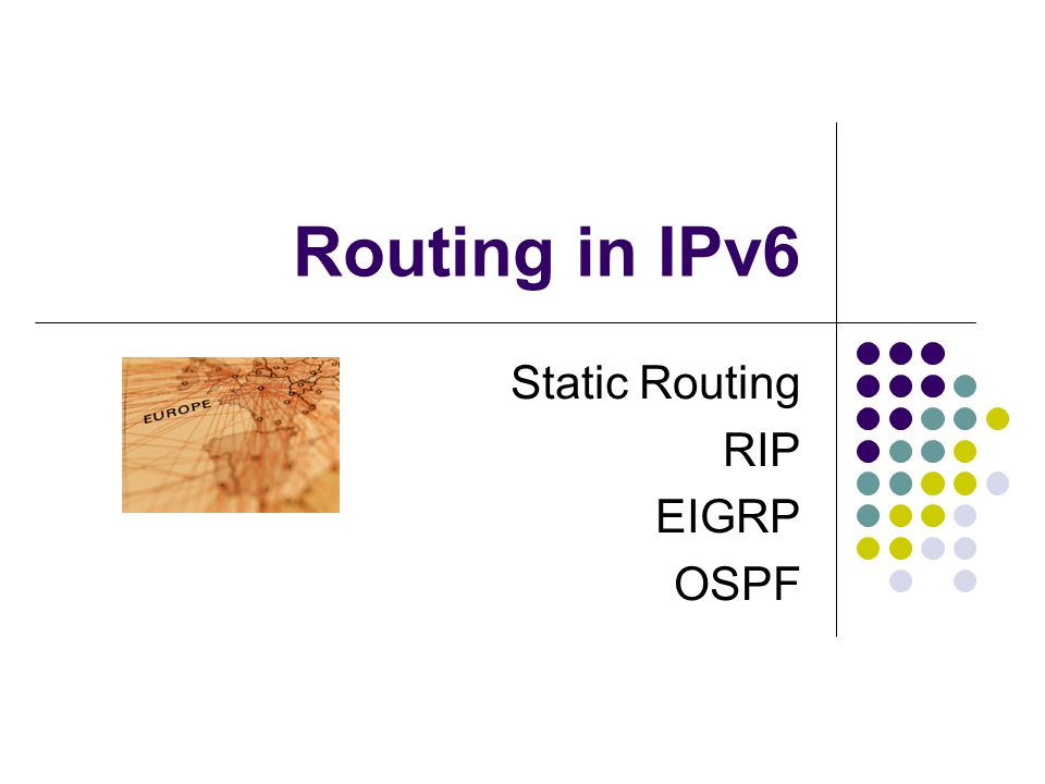 Routing in IPv6 Static Routing RIP EIGRP OSPF
