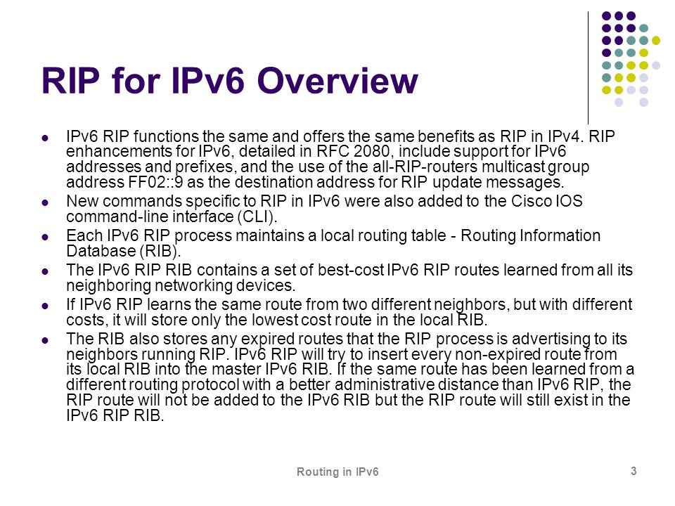 Routing in IPv6 3 RIP for IPv6 Overview IPv6 RIP functions the same and offers the same benefits as RIP in IPv4. RIP enhancements for IPv6, detailed i