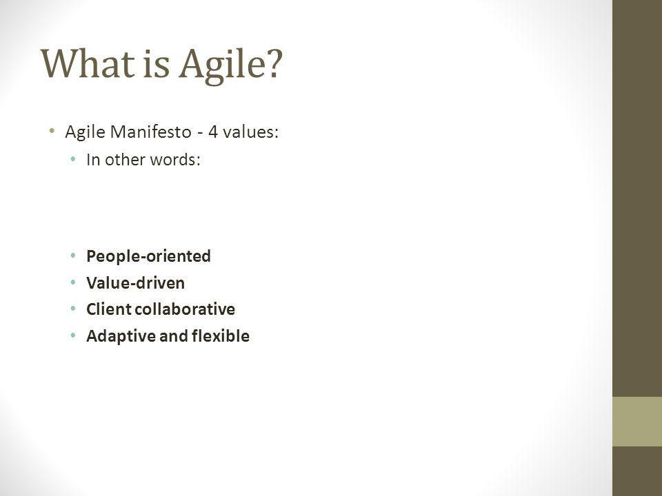 Agile isn't just Software projects The core values behind Agile are relevant for other IT projects Agile PM can be applied to non-software projects and teams Some companies have looked at how to adopt Agile ideas in non-IT areas Some Agile methodologies are very well suited for operational work