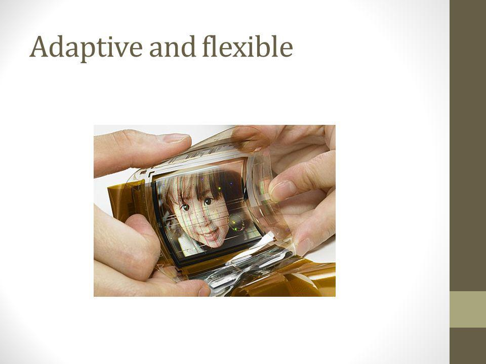 Adaptive and flexible