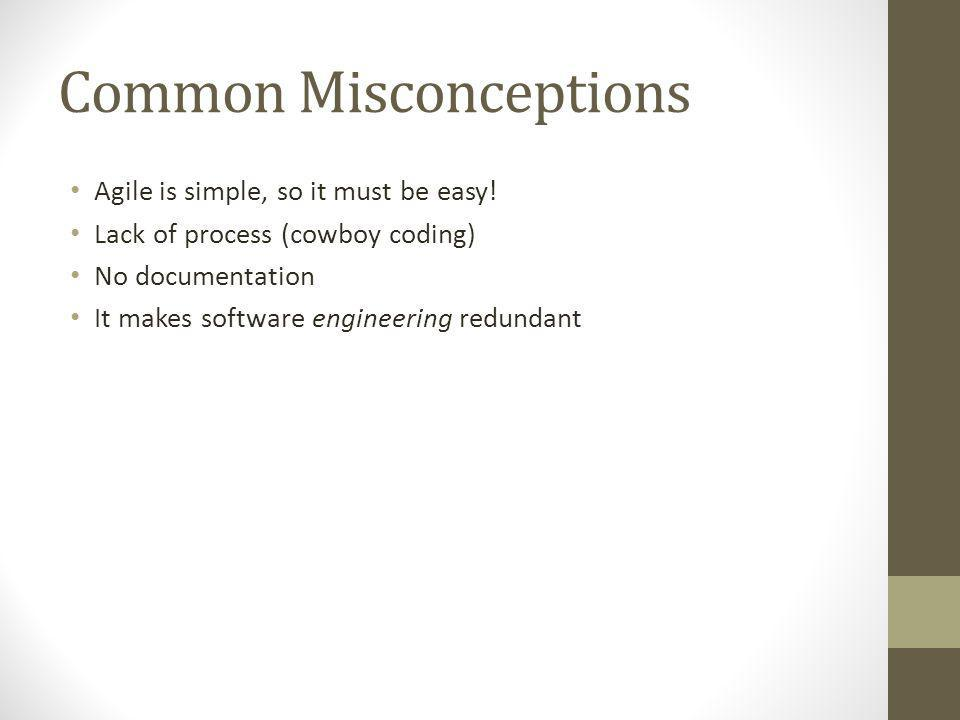 Common Misconceptions Agile is simple, so it must be easy.