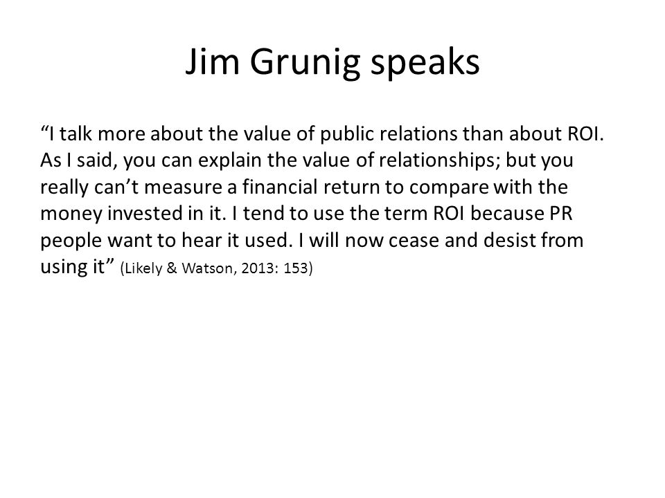 "Jim Grunig speaks ""I talk more about the value of public relations than about ROI. As I said, you can explain the value of relationships; but you real"