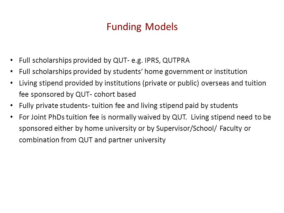 Funding Models Full scholarships provided by QUT- e.g.