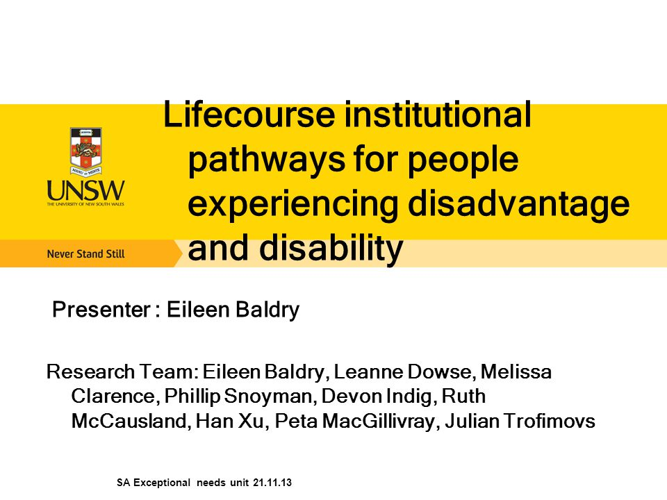 Lifecourse institutional pathways for people experiencing disadvantage and disability Presenter : Eileen Baldry Research Team: Eileen Baldry, Leanne D