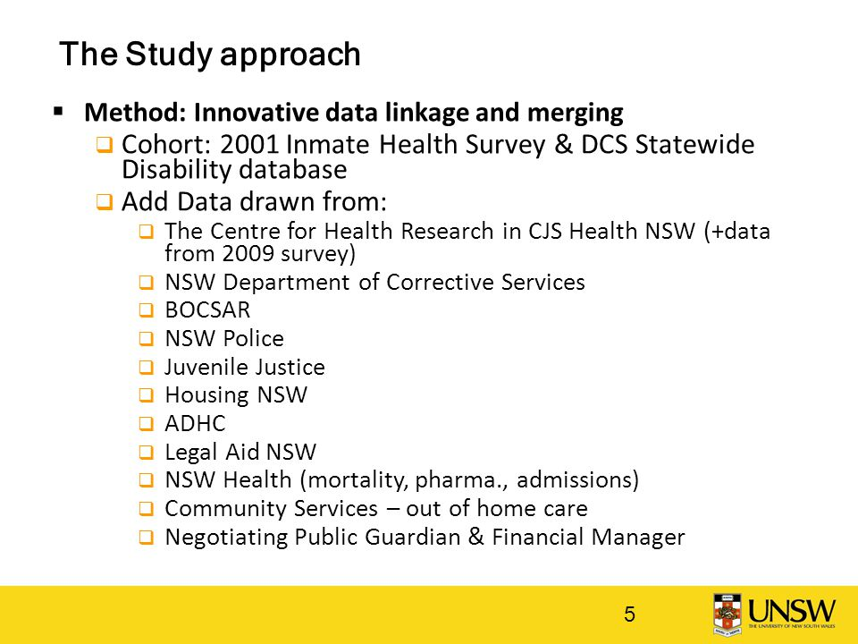 The Study approach  Method: Innovative data linkage and merging  Cohort: 2001 Inmate Health Survey & DCS Statewide Disability database  Add Data dr