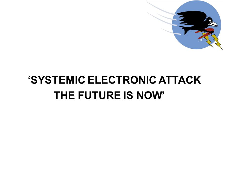 'SYSTEMIC ELECTRONIC ATTACK THE FUTURE IS NOW'