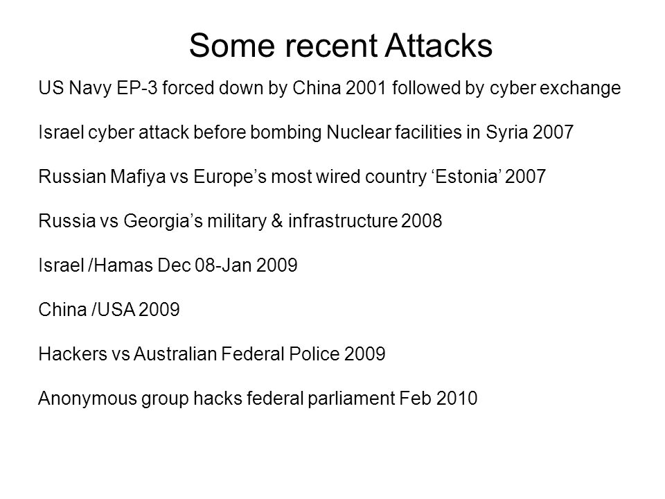 Some recent Attacks US Navy EP-3 forced down by China 2001 followed by cyber exchange Israel cyber attack before bombing Nuclear facilities in Syria 2