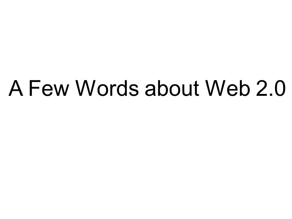 A Few Words about Web 2.0
