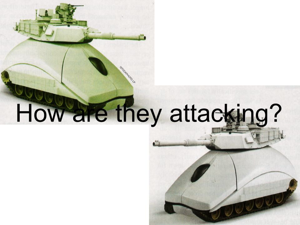How are they attacking?