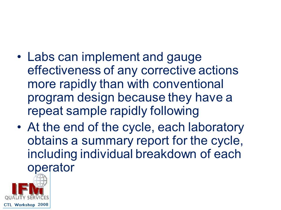 Labs can implement and gauge effectiveness of any corrective actions more rapidly than with conventional program design because they have a repeat sample rapidly following At the end of the cycle, each laboratory obtains a summary report for the cycle, including individual breakdown of each operator
