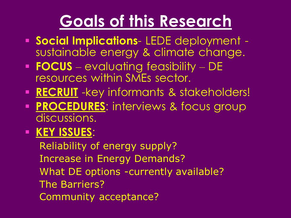 Goals of this Research  Social Implications - LEDE deployment - sustainable energy & climate change.