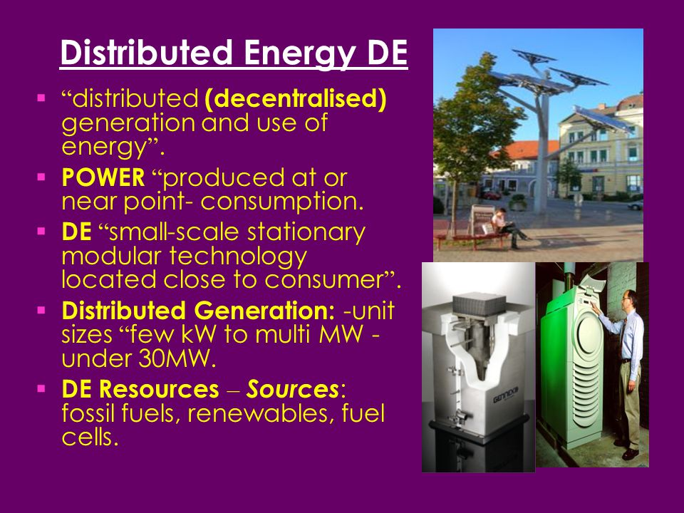 Distributed Energy DE  distributed (decentralised) generation and use of energy .