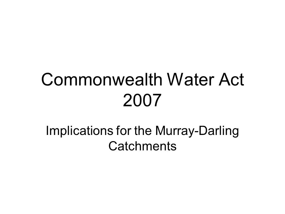 Commonwealth Water Act 2007 Implications for the Murray-Darling Catchments