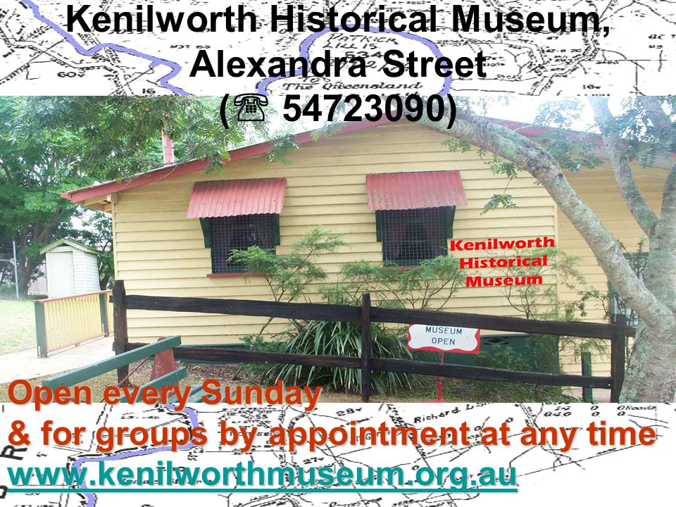 Kenilworth Historical Museum, Alexandra Street (  54723090) Open every Sunday & for groups by appointment at any time wwww wwww wwww....