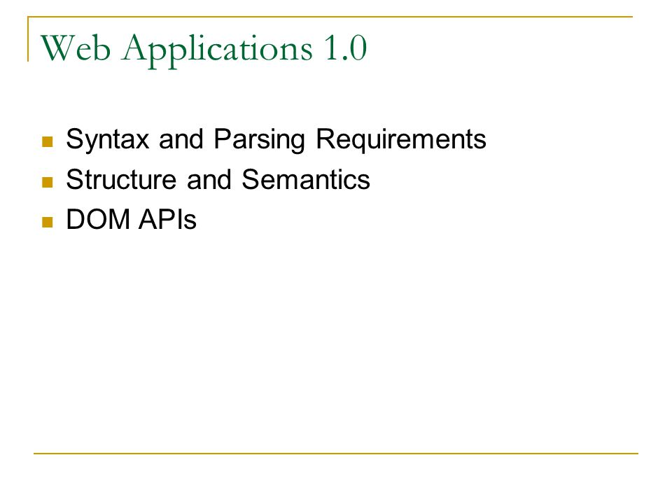Web Applications 1.0 Syntax and Parsing Requirements Structure and Semantics DOM APIs