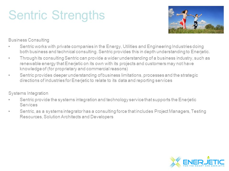 Sentric Strengths Business Consulting Sentric works with private companies in the Energy, Utilities and Engineering Industries doing both business and technical consulting.