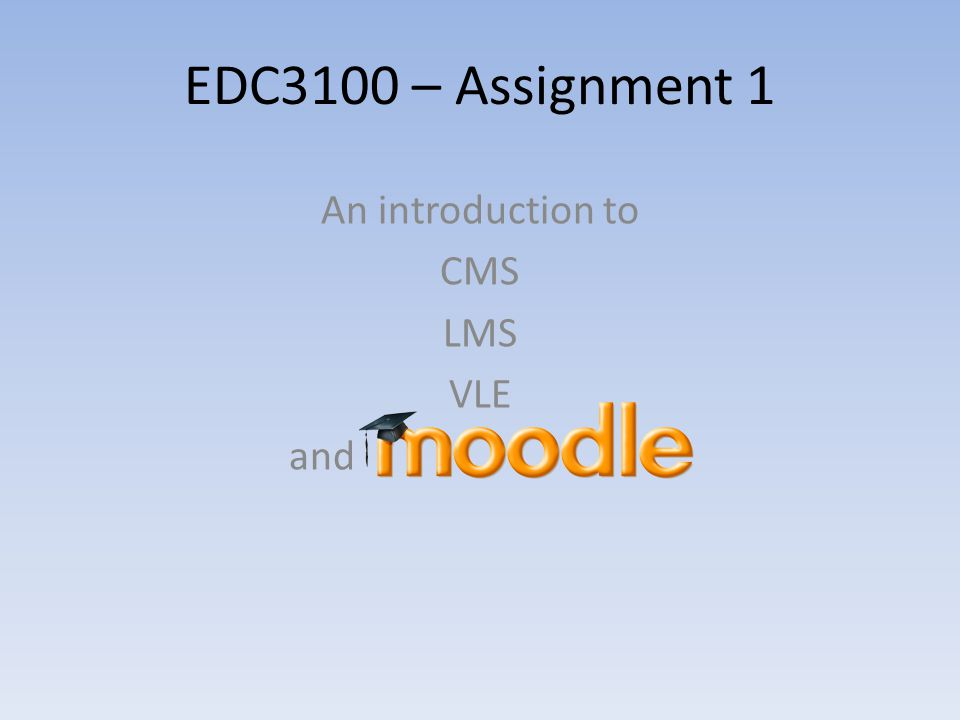 EDC3100 – Assignment 1 An introduction to CMS LMS VLE and