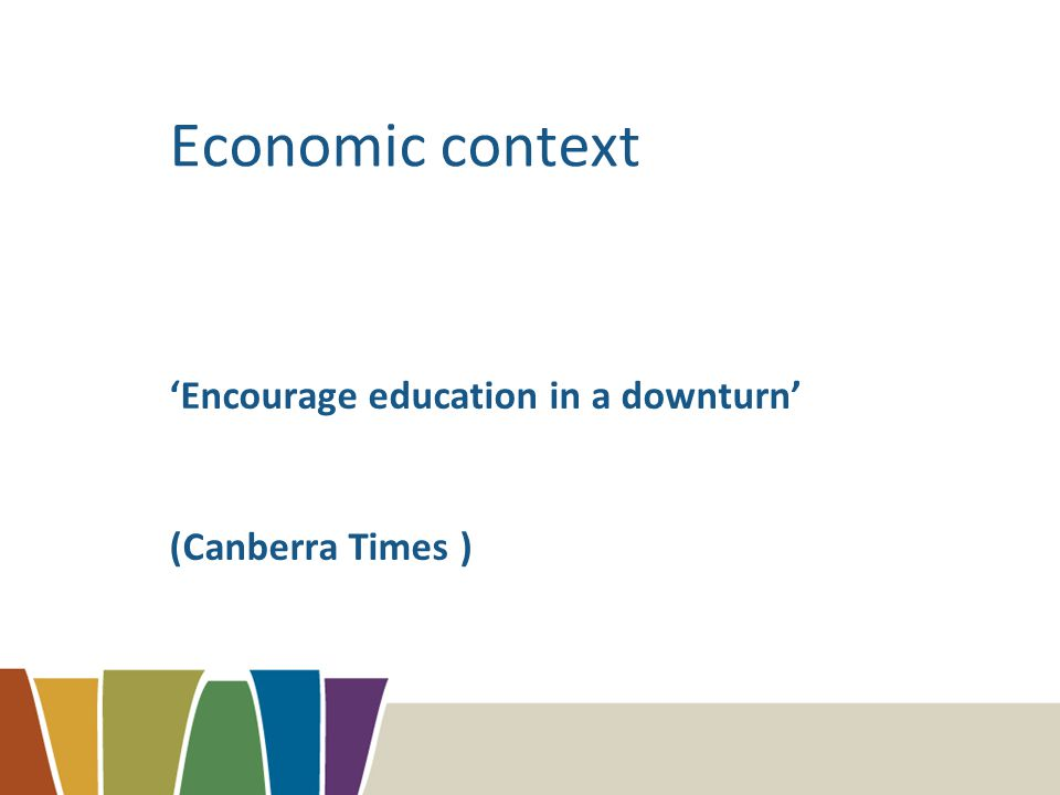 Economic context 'Encourage education in a downturn' (Canberra Times )