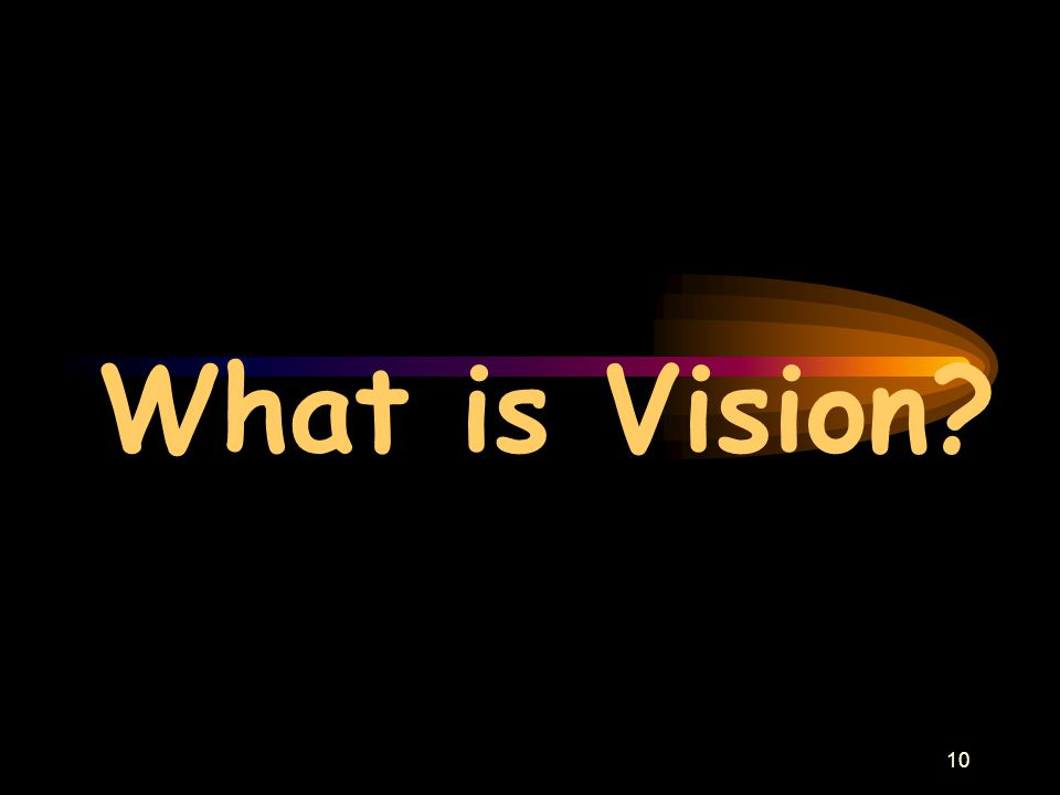 10 What is Vision?