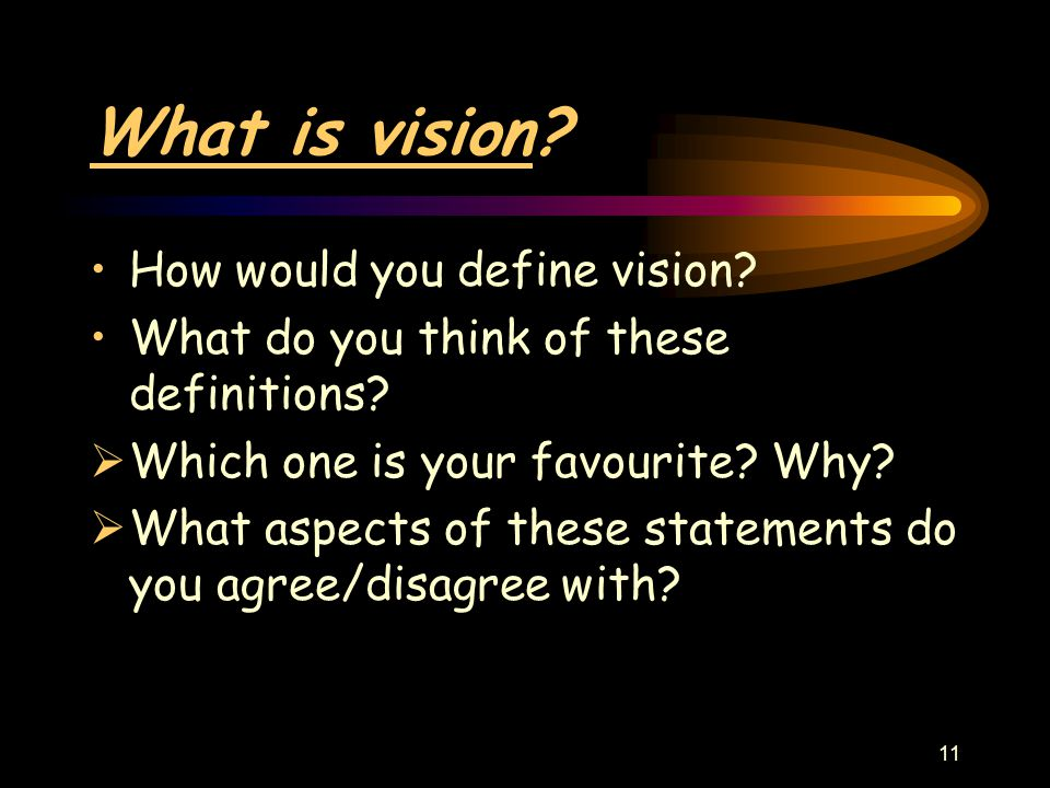 11 What is vision. How would you define vision. What do you think of these definitions.