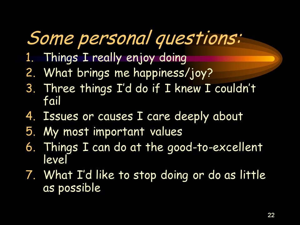 22 Some personal questions: 1.Things I really enjoy doing 2.What brings me happiness/joy.