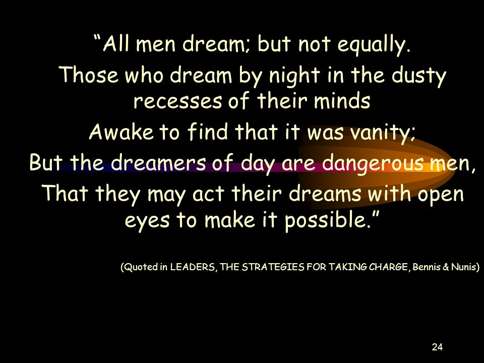 24 All men dream; but not equally.