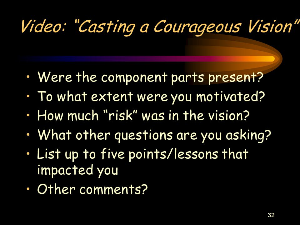 """32 Video: """"Casting a Courageous Vision"""" Were the component parts present? To what extent were you motivated? How much """"risk"""" was in the vision? What o"""
