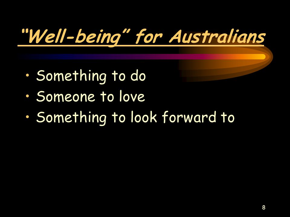 8 Well-being for Australians Something to do Someone to love Something to look forward to